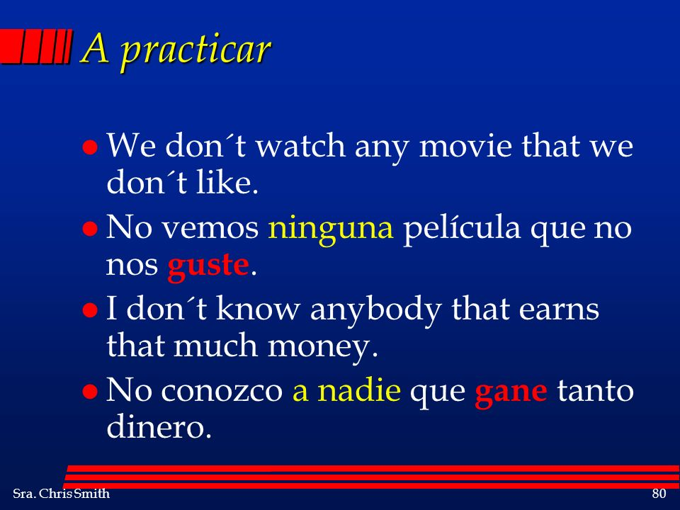 A practicar We don´t watch any movie that we don´t like.