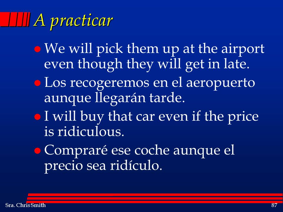 A practicar We will pick them up at the airport even though they will get in late. Los recogeremos en el aeropuerto aunque llegarán tarde.