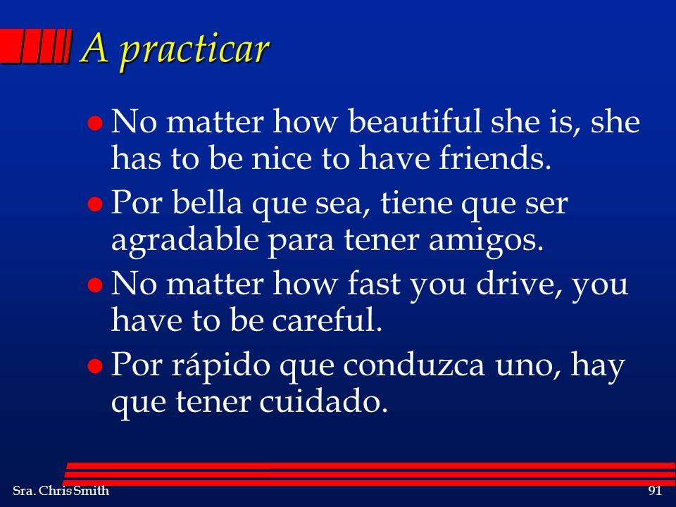 A practicar No matter how beautiful she is, she has to be nice to have friends. Por bella que sea, tiene que ser agradable para tener amigos.