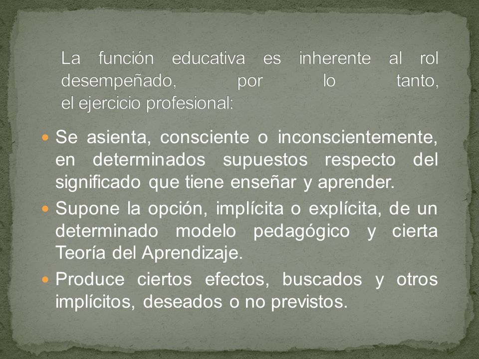 La función educativa es inherente al rol desempeñado, por lo tanto, el ejercicio profesional: