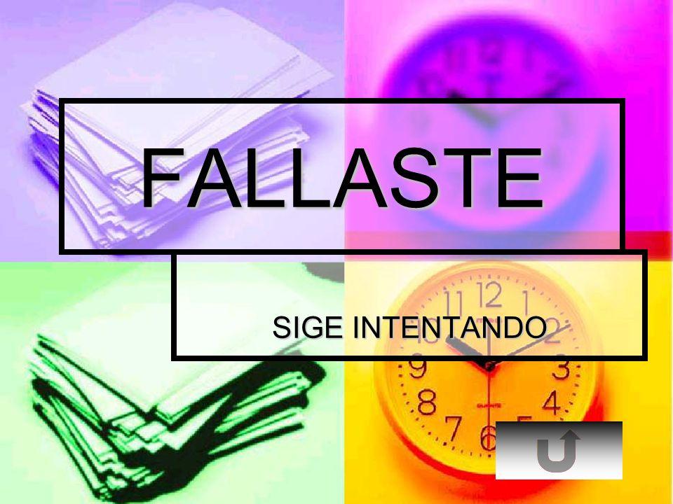 FALLASTE SIGE INTENTANDO