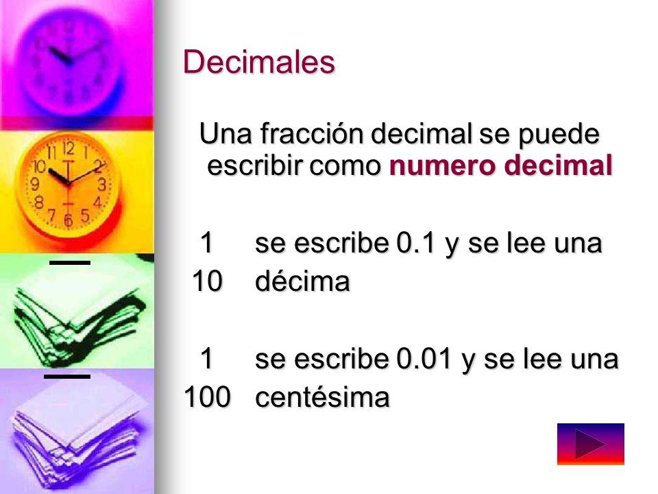Decimales Una fracción decimal se puede escribir como numero decimal