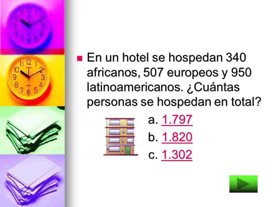 En un hotel se hospedan 340 africanos, 507 europeos y 950 latinoamericanos. ¿Cuántas personas se hospedan en total