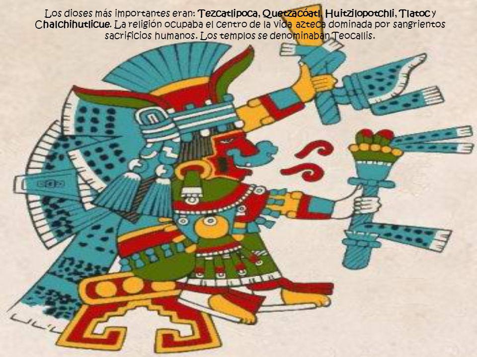 Los dioses más importantes eran: Tezcatlipoca, Quetzacóatl, Huitzilopotchli, Tlatoc y Chalchihutlicue.