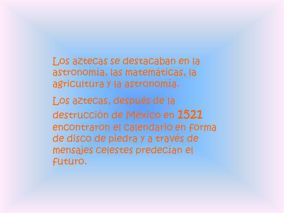 Los aztecas se destacaban en la astronomía, las matemáticas, la agricultura y la astronomía.