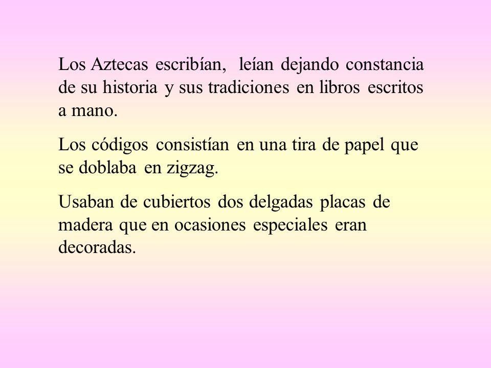 Los Aztecas escribían, leían dejando constancia de su historia y sus tradiciones en libros escritos a mano.