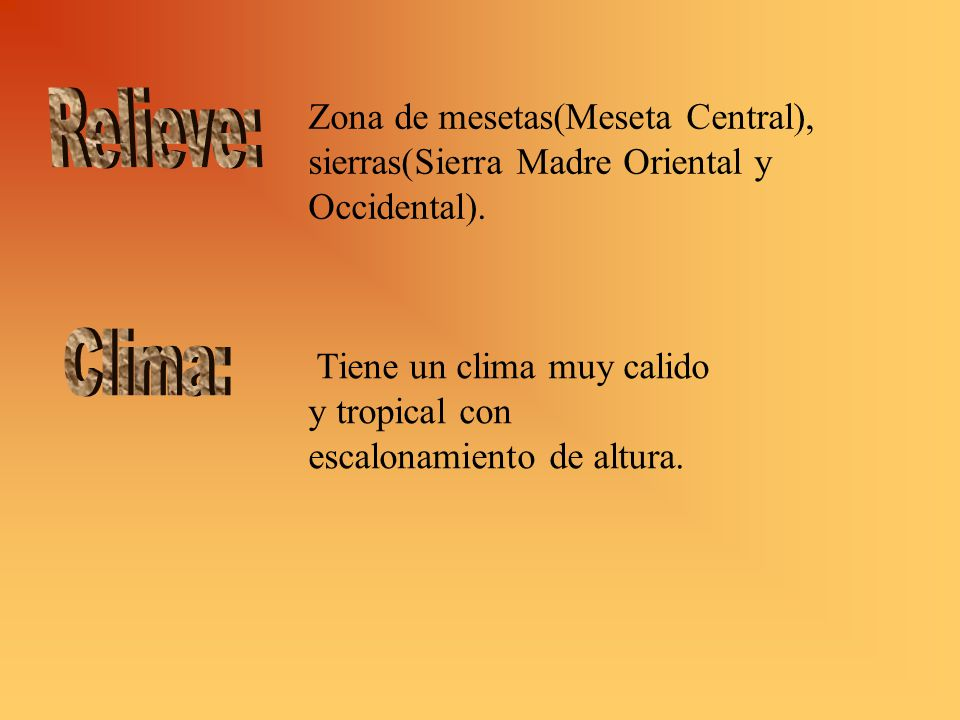 Relieve: Zona de mesetas(Meseta Central), sierras(Sierra Madre Oriental y Occidental). Clima: