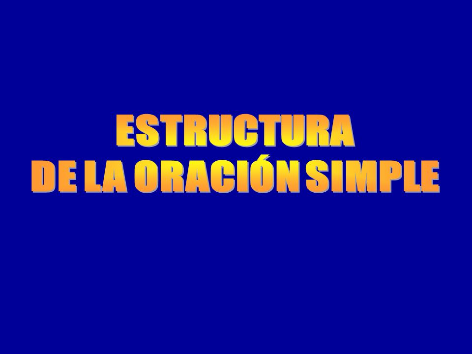 ESTRUCTURA DE LA ORACIÓN SIMPLE