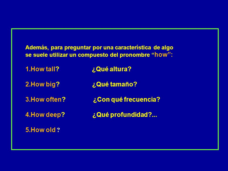 How often ¿Con qué frecuencia How deep ¿Qué profundidad ...