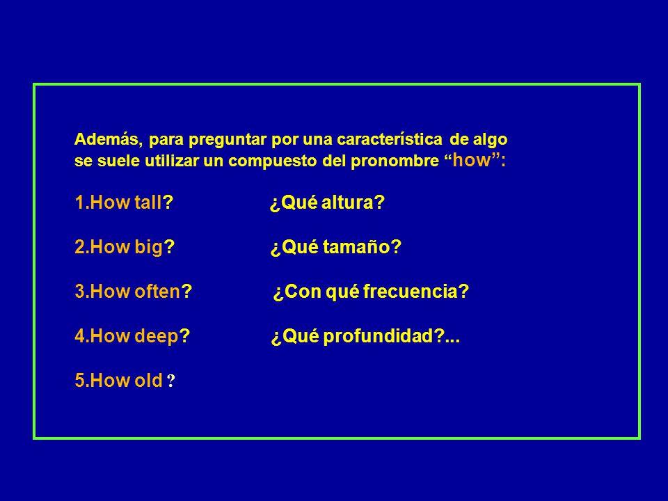 How often ¿Con qué frecuencia How deep ¿Qué profundidad ...
