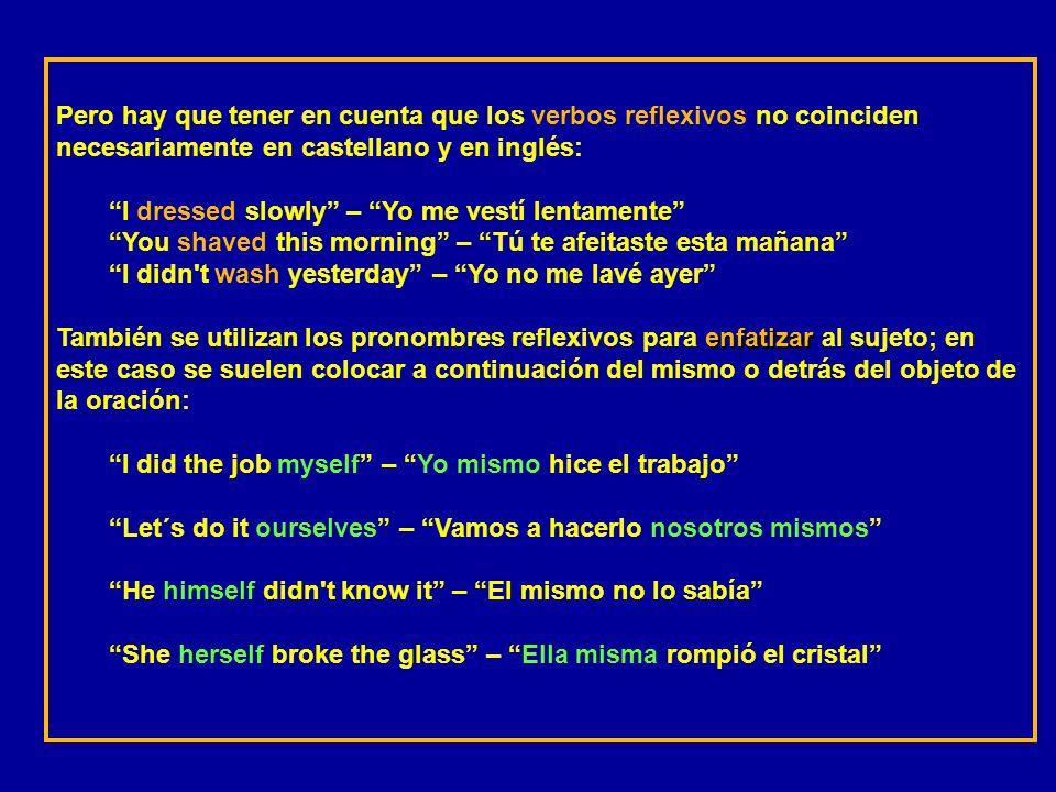 Pero hay que tener en cuenta que los verbos reflexivos no coinciden necesariamente en castellano y en inglés: