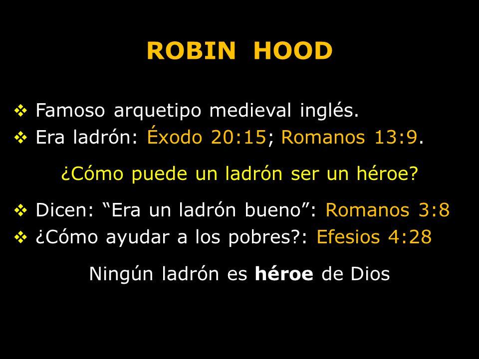 ROBIN HOOD Famoso arquetipo medieval inglés.