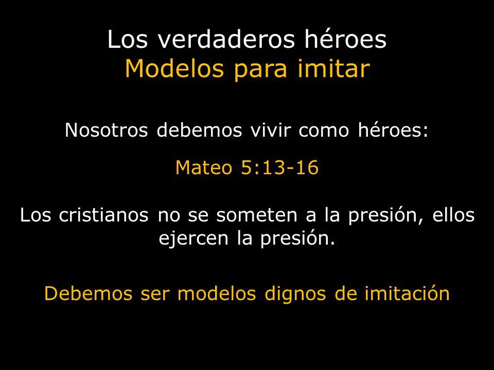 Los verdaderos héroes Modelos para imitar