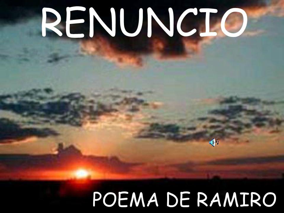 RENUNCIO POEMA DE RAMIRO