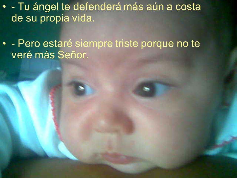- Tu ángel te defenderá más aún a costa de su propia vida.