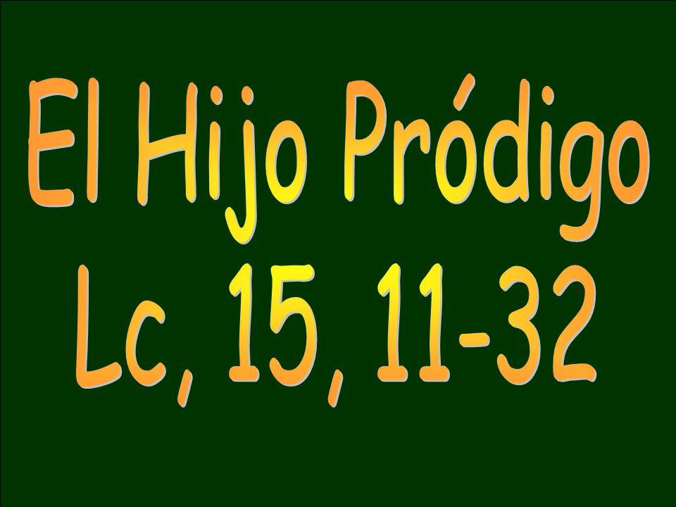 El Hijo Pródigo Lc, 15, 11-32