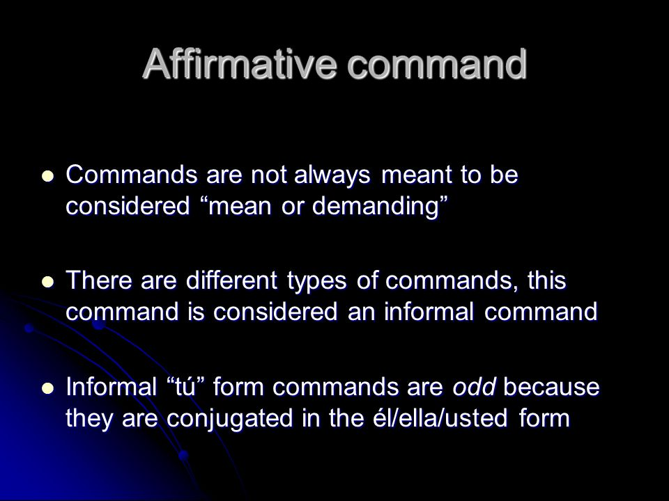 Affirmative command Commands are not always meant to be considered mean or demanding