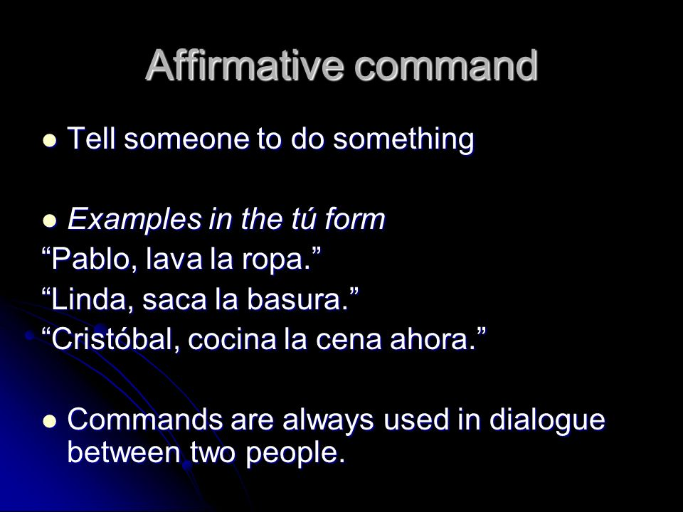 Affirmative command Tell someone to do something