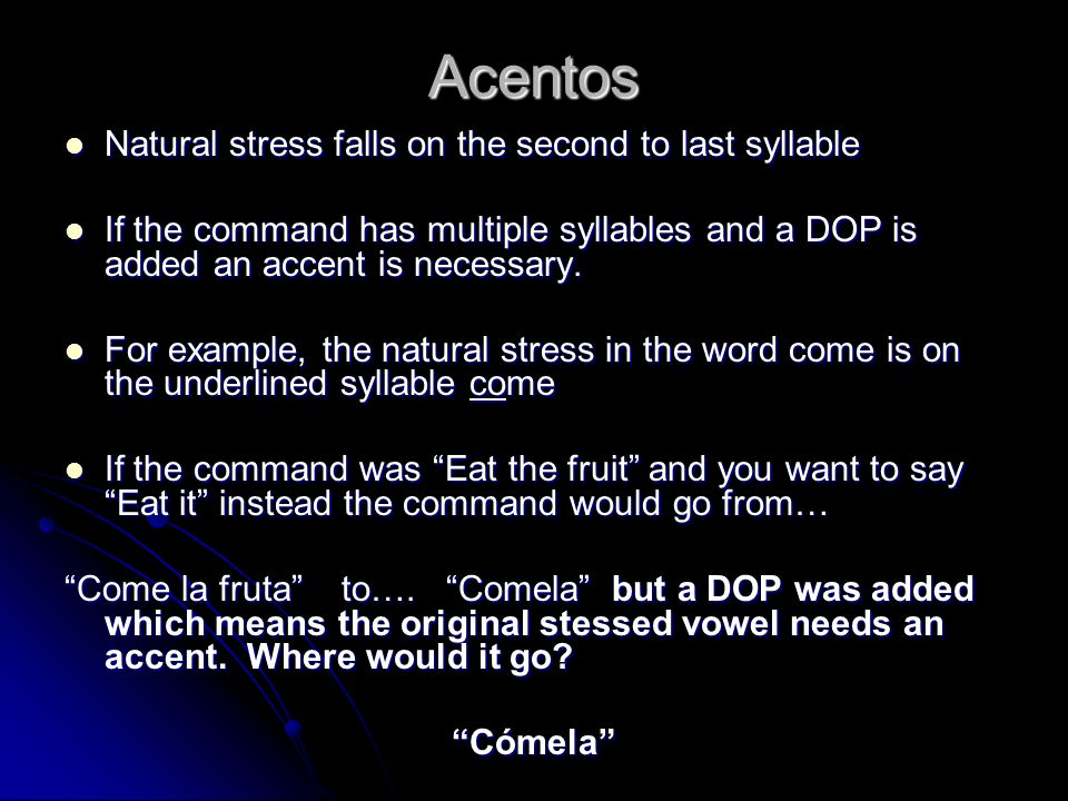 Acentos Natural stress falls on the second to last syllable
