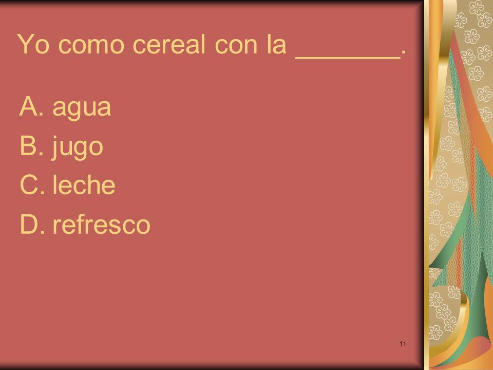 Yo como cereal con la _______.