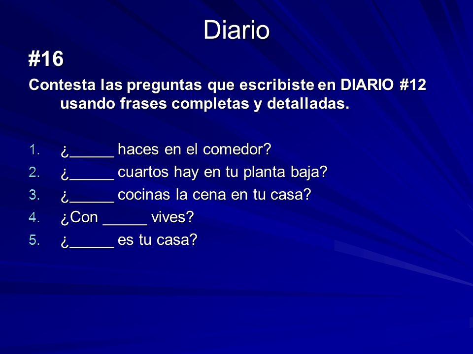 Diario #16. Contesta las preguntas que escribiste en DIARIO #12 usando frases completas y detalladas.