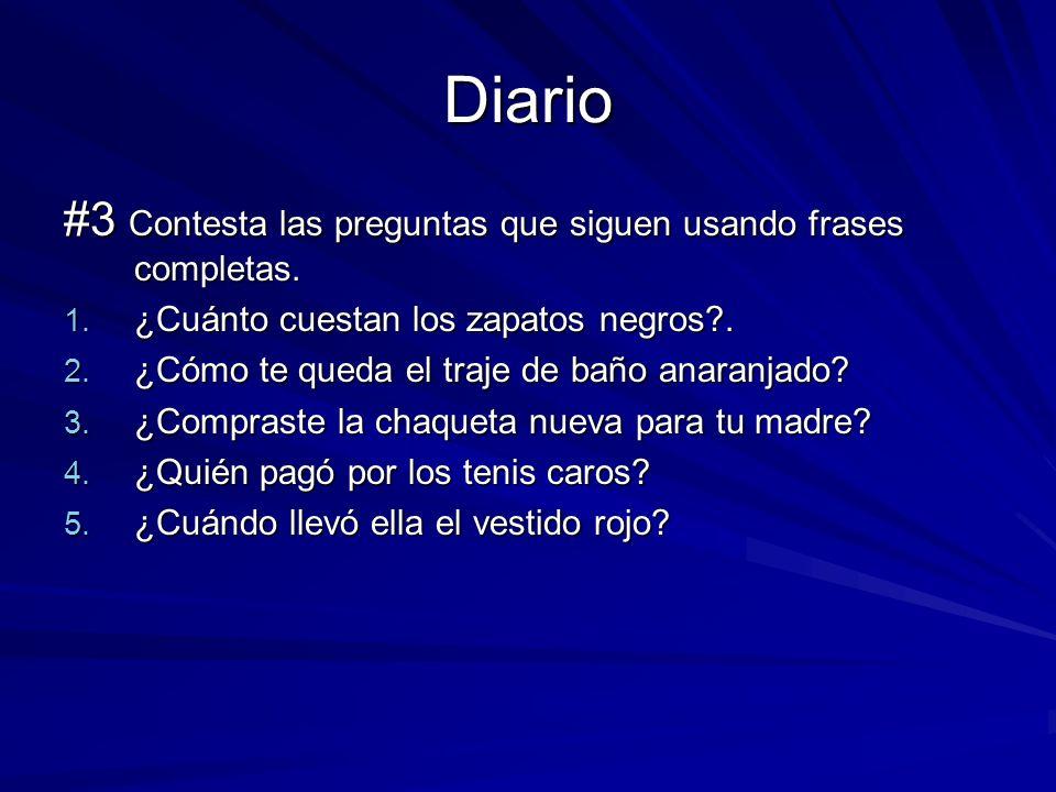 Diario #3 Contesta las preguntas que siguen usando frases completas.