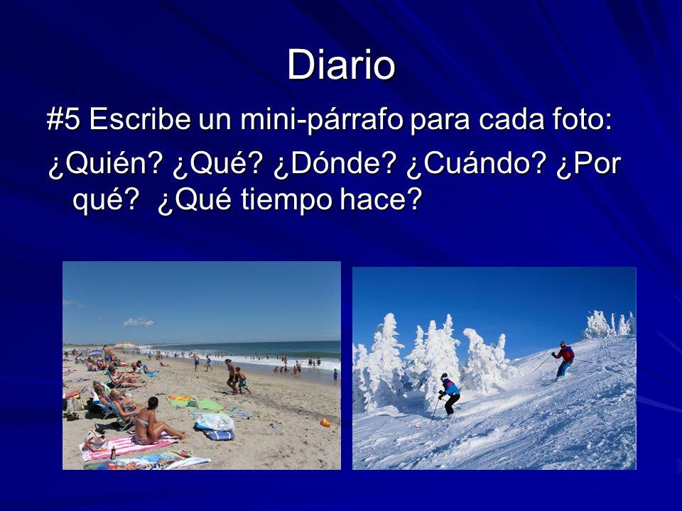 Diario #5 Escribe un mini-párrafo para cada foto: