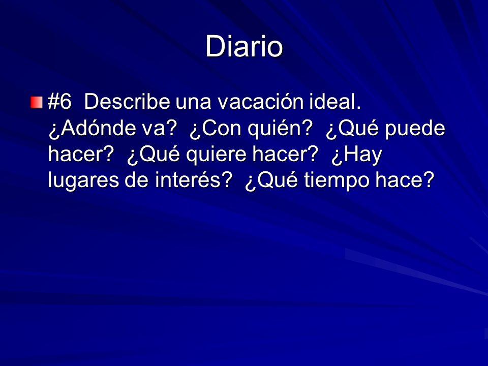 Diario #6 Describe una vacación ideal. ¿Adónde va.