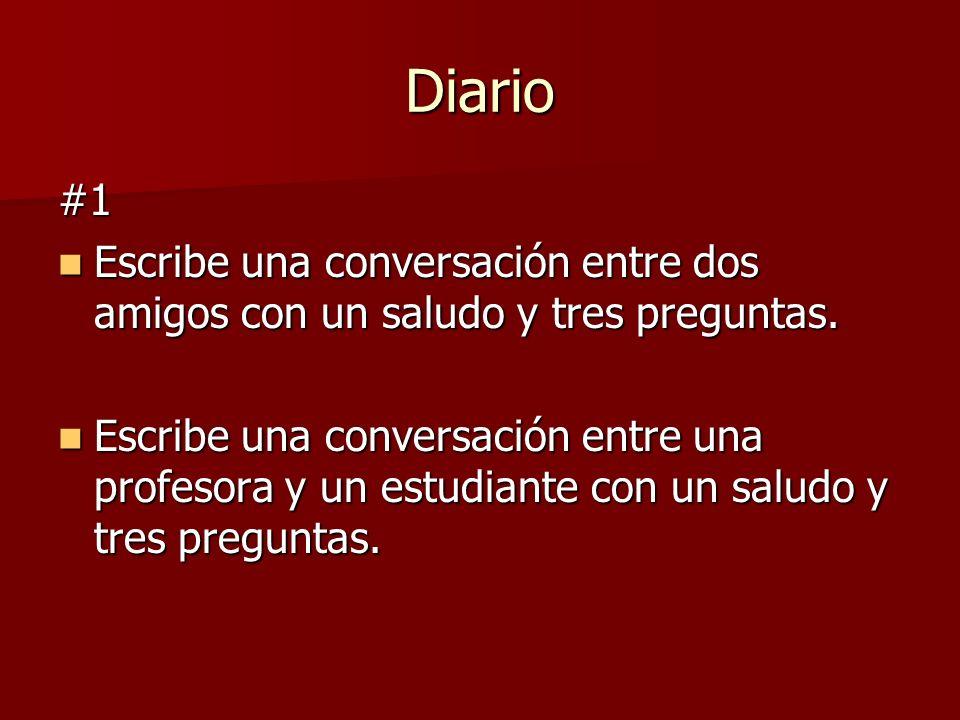 Diario #1. Escribe una conversación entre dos amigos con un saludo y tres preguntas.