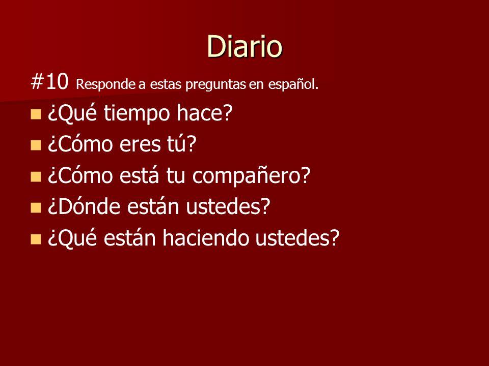 Diario #10 Responde a estas preguntas en español. ¿Qué tiempo hace
