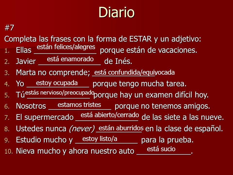 Diario #7 Completa las frases con la forma de ESTAR y un adjetivo: