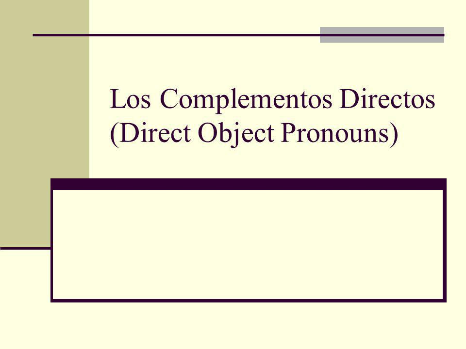 Los Complementos Directos (Direct Object Pronouns)