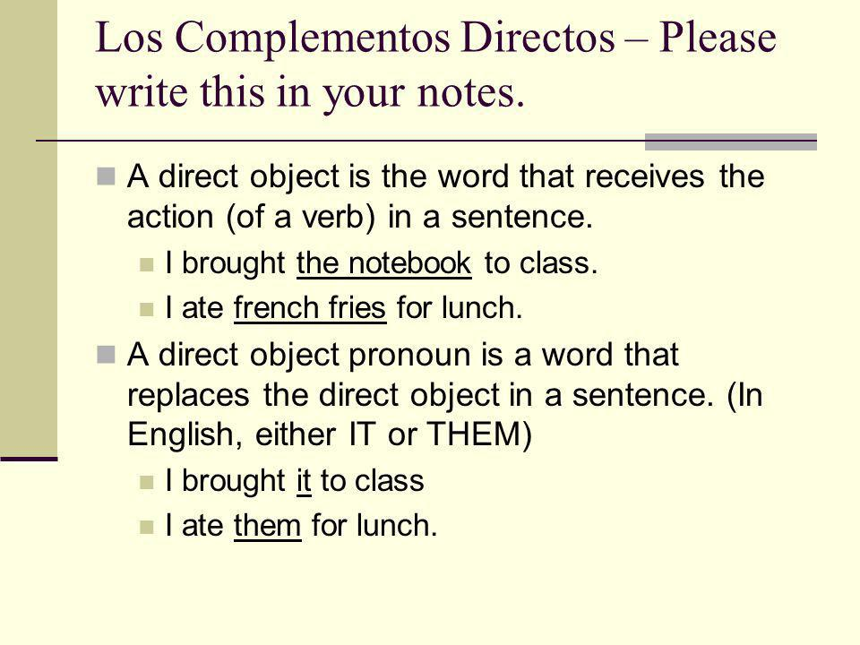 Los Complementos Directos – Please write this in your notes.