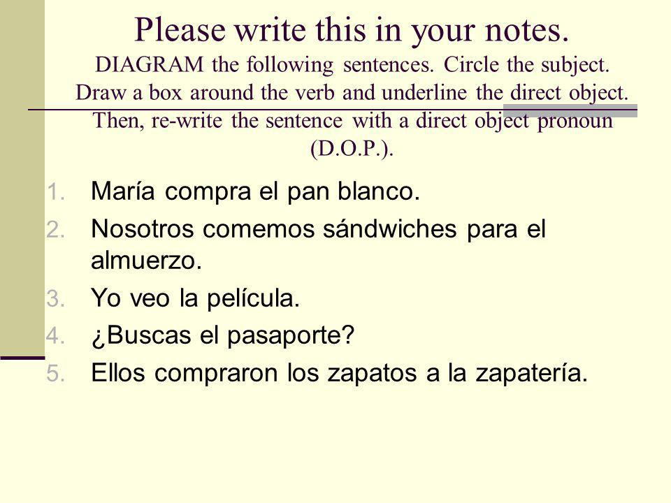 Please write this in your notes. DIAGRAM the following sentences