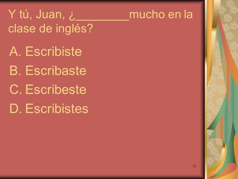 Y tú, Juan, ¿________mucho en la clase de inglés