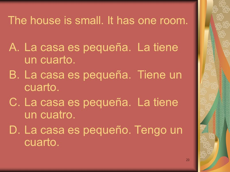 The house is small. It has one room.