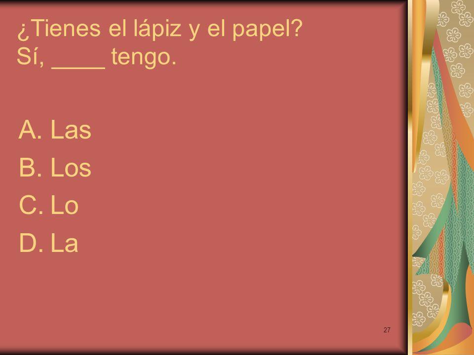 ¿Tienes el lápiz y el papel Sí, ____ tengo.
