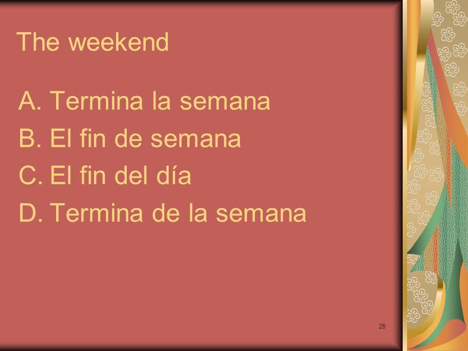The weekend Termina la semana El fin de semana El fin del día Termina de la semana