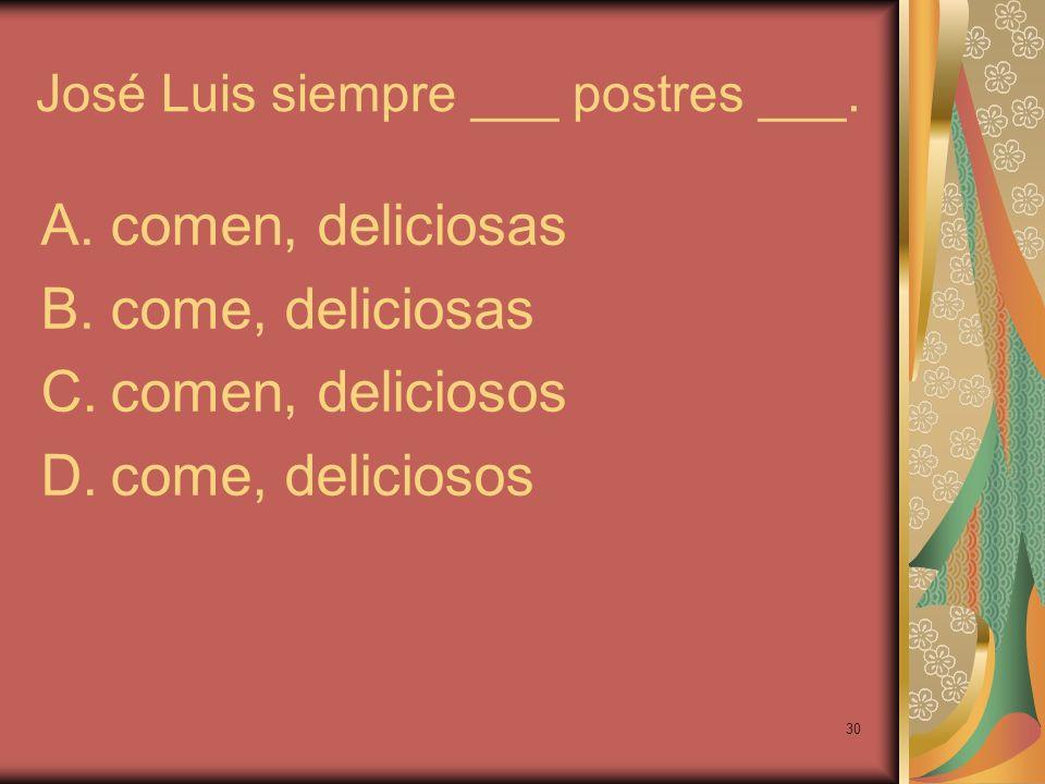 José Luis siempre ___ postres ___.