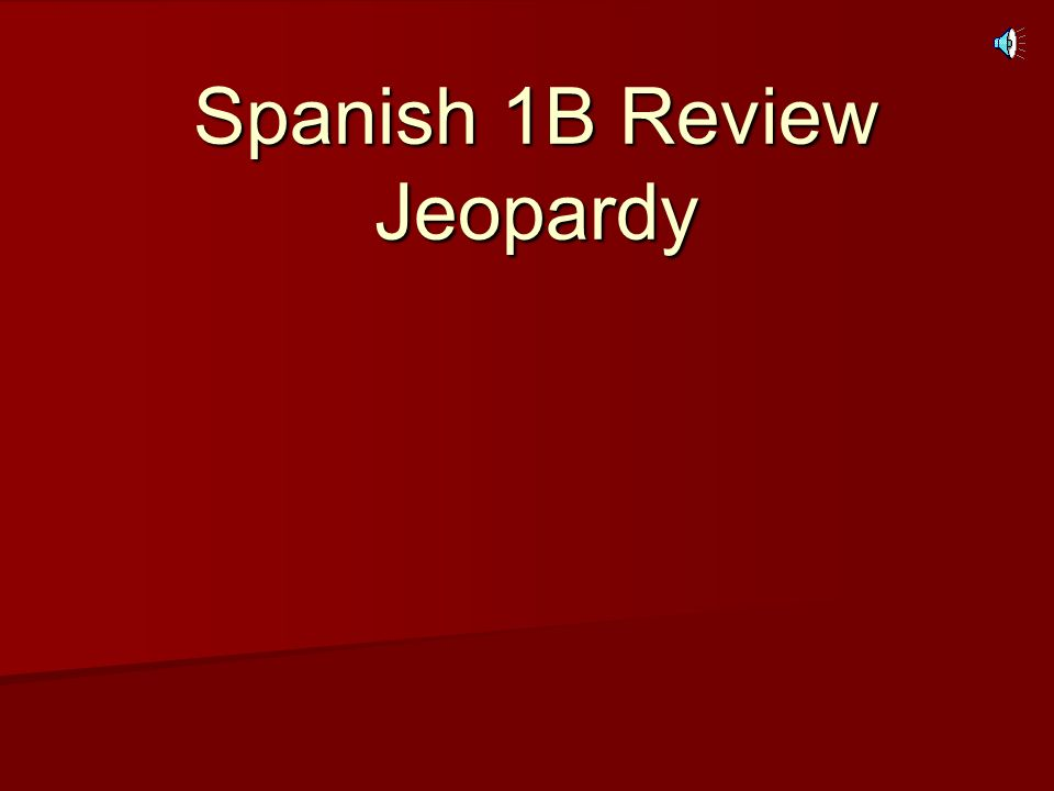 Spanish 1B Review Jeopardy
