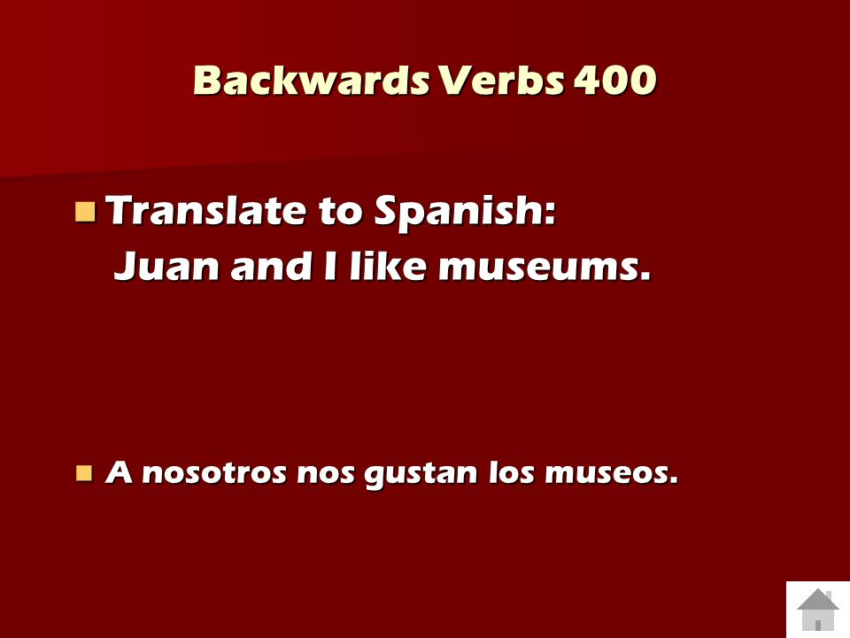 Backwards Verbs 400 Translate to Spanish: Juan and I like museums.