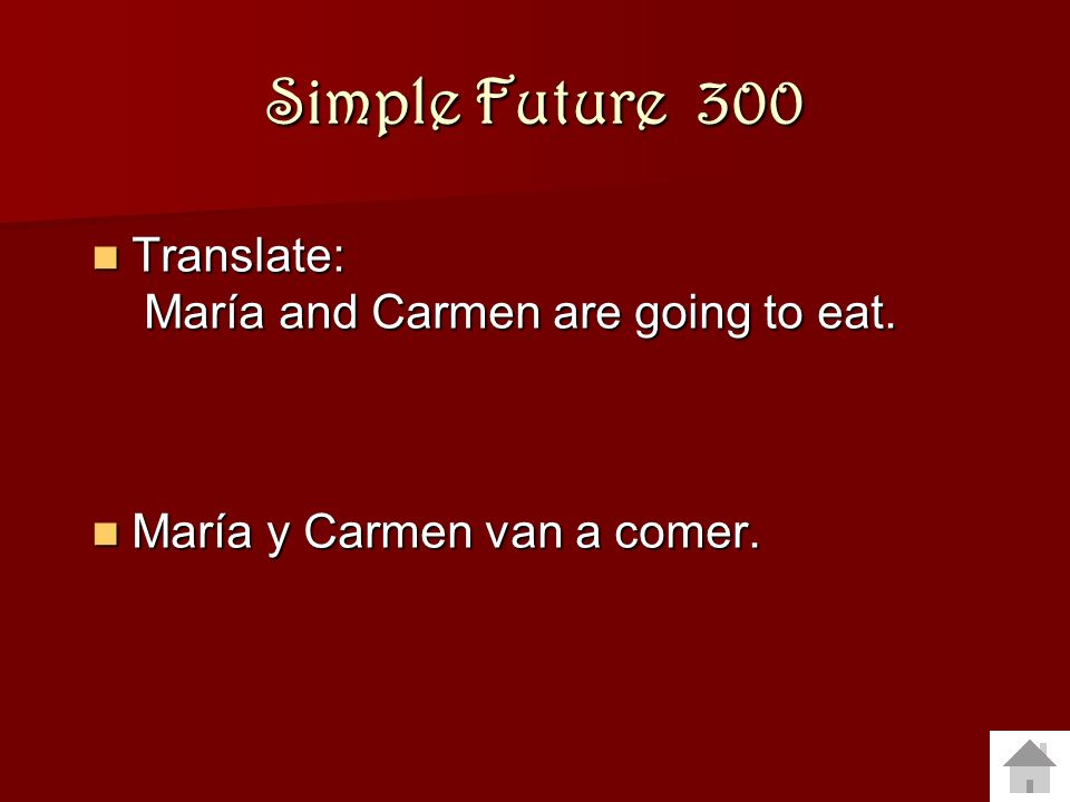 Simple Future 300 Translate: María and Carmen are going to eat.