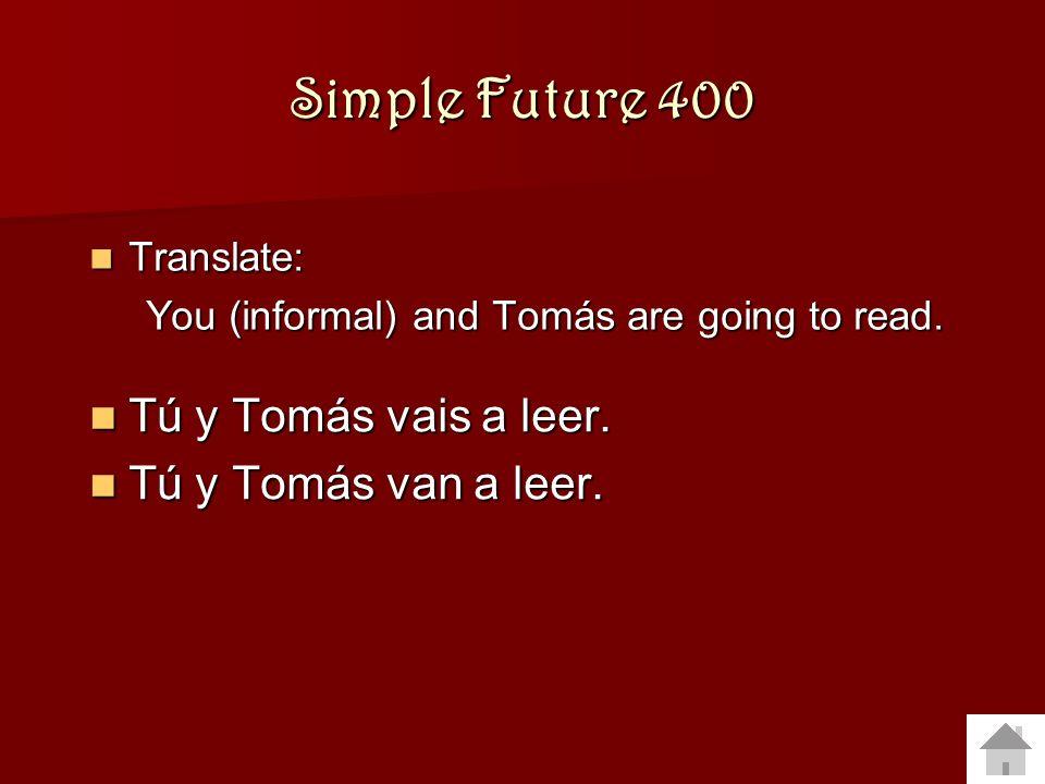 Simple Future 400 Tú y Tomás vais a leer. Tú y Tomás van a leer.