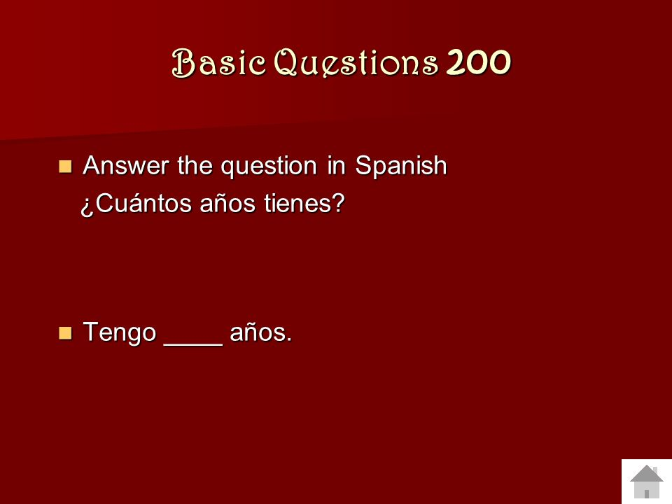 Basic Questions 200 Answer the question in Spanish