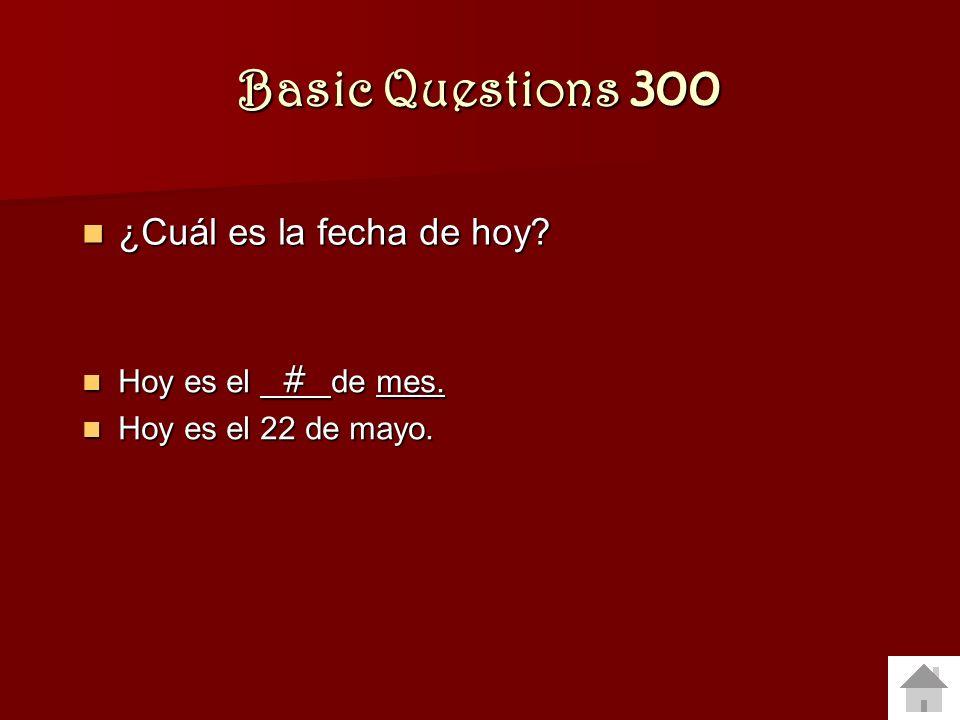 Basic Questions 300 ¿Cuál es la fecha de hoy Hoy es el # de mes.