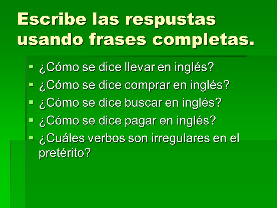 Escribe las respustas usando frases completas.