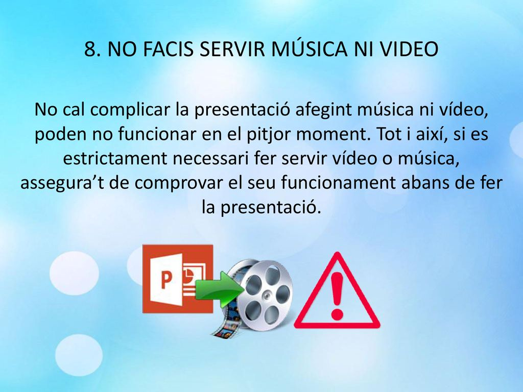 8. NO FACIS SERVIR MÚSICA NI VIDEO
