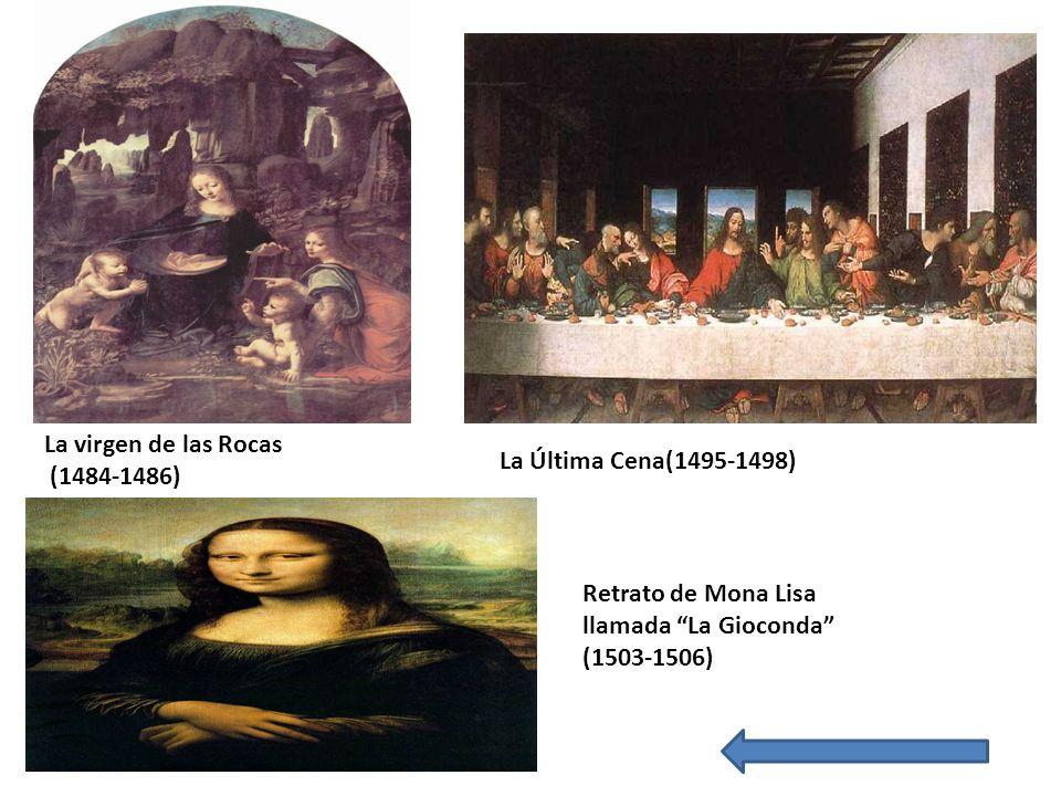 La virgen de las Rocas (1484-1486) La Última Cena(1495-1498) Retrato de Mona Lisa llamada La Gioconda
