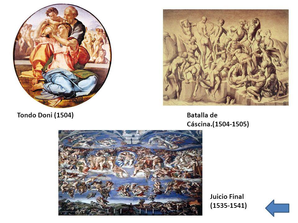 Tondo Doni (1504) Batalla de Cáscina.(1504-1505) Juicio Final (1535-1541)