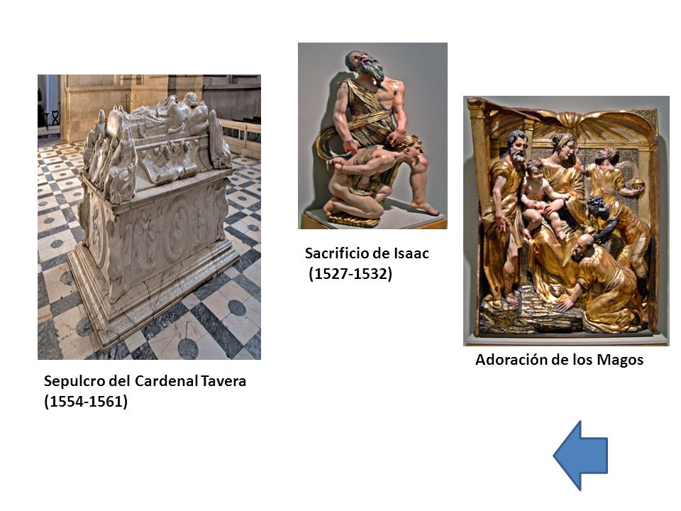 Sacrificio de Isaac (1527-1532) Adoración de los Magos Sepulcro del Cardenal Tavera (1554-1561)